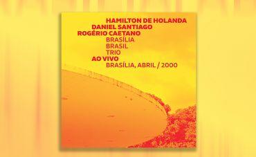 Hamilton de Holanda , Daniel Santiago e Rogério Caetano lançam álbum ao vivo