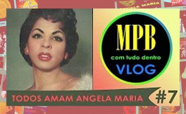 Todos Amam Angela Maria | #7 Vlog