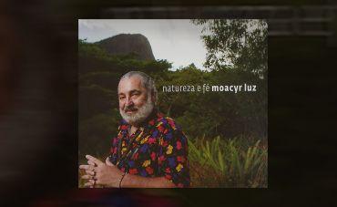 """Moacyr Luz  lança """"Natureza e Fé"""", álbum de inéditas"""