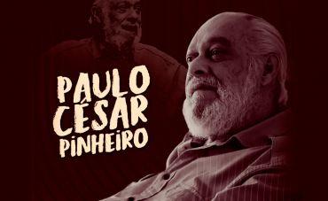 Paulo César Pinheiro: Acumulando parceiros na vida e nas canções