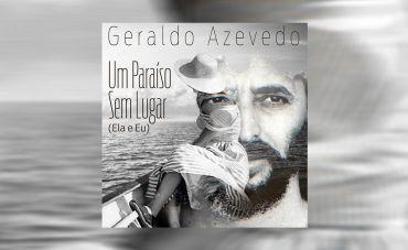 Geraldo Azevedo Lança 'Um Paraíso Sem Lugar (Ela e Eu)'