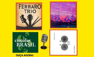 Conheça o suave rock instrumental do Ferraro Trio, a música de Fabiano Araújo e do Grupo Água Viva