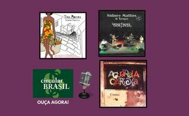 Ouça o grupo Tira Poeira, Sidney Mattos e grupo Aquarela Carioca no Circular Brasil
