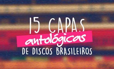 15 capas antológicas de discos brasileiros