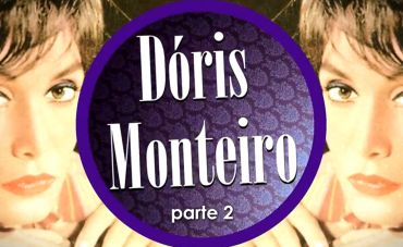 Dóris Monteiro - do Samba-canção à Bossa Nova e Ao Sambalanço (parte 2)