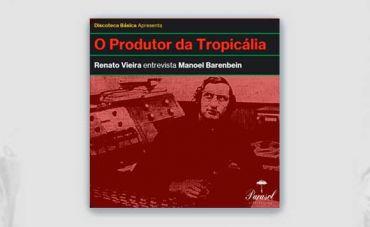 Série de podcasts 'O produtor da Tropicália' entrevista Manoel Barenbein