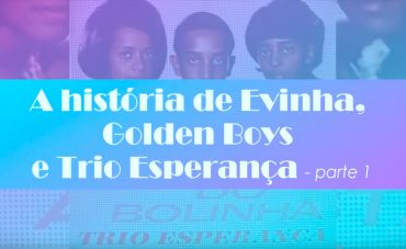 A história de Evinha, Golden Boys e Trio Esperança