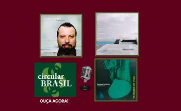 O Circular Brasil visita a música de Gustavo Carvalho, Quinteto Maritaca e Reco do Bandolim!