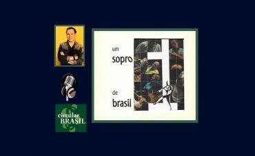 Programa especial: 'Um Sopro de Brasil': Um panorama dos instrumentistas de sopro do País