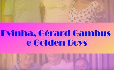 A história de Evinha, Gérard Gambus, Golden Boys e Trio Esperança