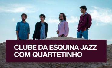 Clube da Esquina Jazz com Quartetinho