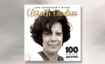 Lançamento: Uma homenagem à Divina ELIZETH CARDOSO - 100 anos ao vivo