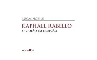 O gênio do violão Raphael Rabello em biografia candente de Lucas Nóbile