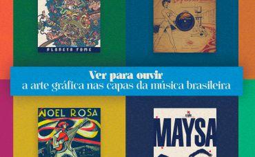 Ver para ouvir: a arte gráfica nas capas da música brasileira