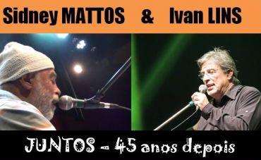 Sidney Mattos convida Ivan Lins para o show 'Juntos', dia 10 de outubro, na Sala Baden Powell.