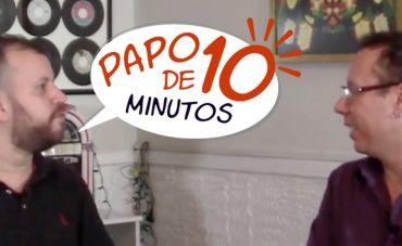 """""""Papo de 10 Minutos"""" com BERNARDO PAULEIRA"""