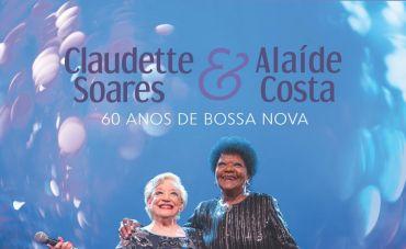 Claudette Soares e Alaíde Costa comemoram 60 anos da Bossa Nova em disco ao vivo